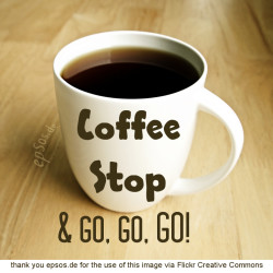 Coffee Stop & go, go, GO!